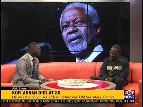 Kofi Annan Dies At 80 - AM Talk on JoyNews (20-8-18)