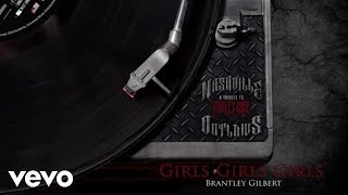 Brantley Gilbert - Girls, Girls, Girls (Audio Version)