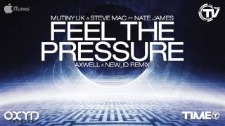 Mutiny UK & Steve Mac Ft. Nate James - Feel The Pressure (Axwell & NEW_ID Remix) - Time Records
