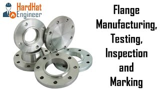 Pipe Flange Manufacturing, Testing ,Inspection and Marking Requirements