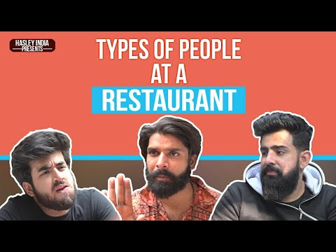 TYPES OF PEOPLE AT A RESTAURANT   Hasley India