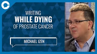Writing While Dying of Prostate Cancer (w/ Michael Izen, Author)