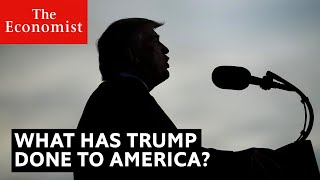 Election 2020: What has President Trump done to America? | The Economist
