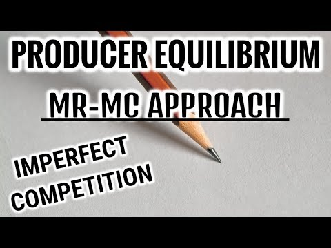 PRODUCER EQUILIBRIUM - MR MC APPROACH - IMPERFECT COMPETITION