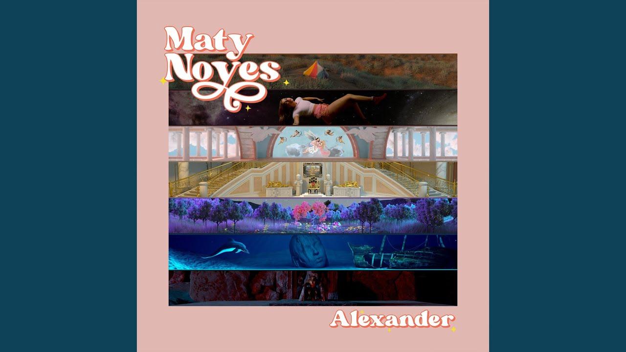 Lirik Lagu Alexander - Maty Noyes dan Terjemahan