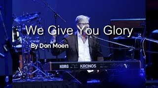 We Give You Glory (with lyrics) Don Moen