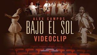 Bajo el Sol - Alex Campos (Video)