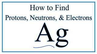 How to find the Number of Protons, Electrons, Neutrons for Silver (Ag)