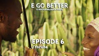 Ep. 6 (YORUBA): E Go Better 2 – A Microinsurance Story