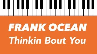 Frank Ocean | Thinkin Bout You | Piano Instrumental Lyrics