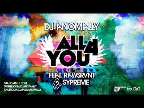 "DJ Anomally ""All 4 You"" feat. Rawsrvnt & Sypreme (@DJAnomally @Rawsrvnt @Sypreme)"