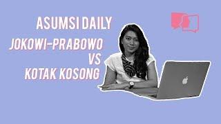 Jokowi-Prabowo VS Kotak Kosong - Asumsi Daily