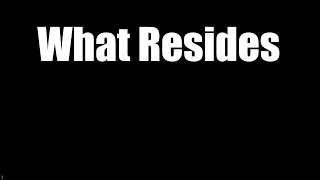 What Resides