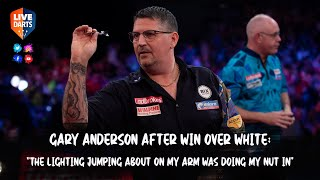"Gary Anderson after win over White: ""The lighting jumping about on my arm was doing my nut in"""