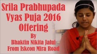 Srila Prabhupada Vyas Puja 2016 offering by Bhaktin Nikita Jalui from ISKCON Mira Road