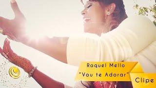 Raquel Mello - Vou te Adorar - Clipe oficial