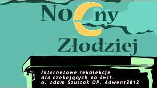 (dłuższe nagrania) Nocny złodziej. Internetowe rekolekcje - KONFERENCJA 2 - o. Adam Szuastak