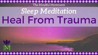Healing Trauma / Sleep Meditation / Mindful Movement
