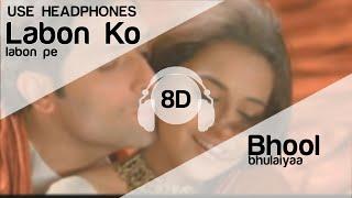 Labon Ko Labon Pe 8D Audio Song (Bhool Bhulaiyaa)