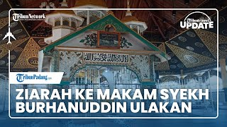 TRIBUN TRAVEL UPDATE: Ziarah ke Makam Syekh Burhanuddin Ulakan di Padang Pariaman