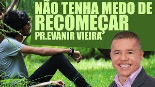 É preciso recomeçar- Pr.Evanir Vieira