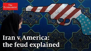 Iran v America: what's behind the feud? | The Economist