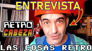 ENTREVISTA a RETRO CABEZA 🎮 Hablamos con Fernando Gil de RetroCabeza