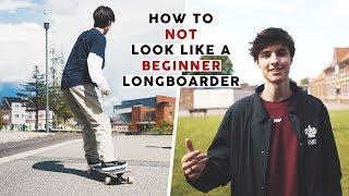 How To NOT Look Like a Beginner Longboarder