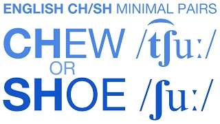 CHEW or SHOE? English 'ch' and 'sh' pronunciation listening training with minimal pairs