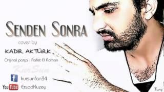 Kadir Aktürk - Senden Sonra 2012 (Cover - Rafet El Roman) // KurSun