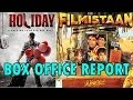 Box Office Report - Holiday and Filmistaan