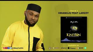 Obianuju   AkayCentric Feat Larzzy (Official Audio)