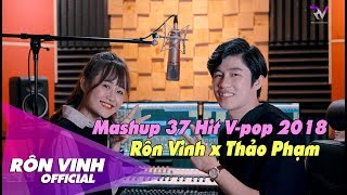 Mashup 37 Hit V-Pop 2018 | Rôn Vinh x Thảo Phạm | Mashup Nhạc Trẻ Hay Nhất 2019