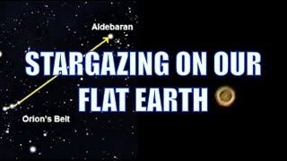 Stargazing on our Flat Earth