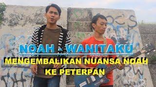 NOAH   WANITAKU (MV Cover)