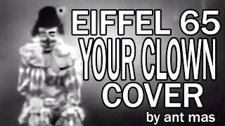 Ant Mas - Your Clown (Eiffel 65 COVER)