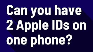 Can you have 2 Apple IDs on one phone?