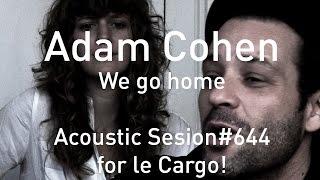 #644 Adam Cohen - We go home (Acoustic Session)