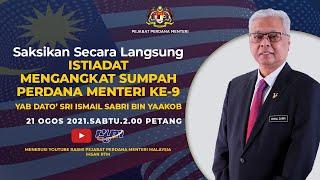 Saksikan Secara Langsung Istiadat Mengangkat Sumpah Perdana Menteri ke-9   21 Ogos 2021, Sabtu