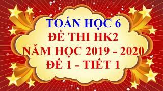 Toán học lớp 6 - Đề thi HK2 năm học 2019 - 2020 - Đề 1 - Tiết 1