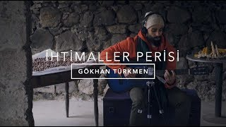 İhtimaller Perisi [Official Acoustic Video]   Gökhan Türkmen