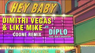 Dimitri Vegas & Like Mike vs Diplo - Hey Baby (feat. Deb's Daughter) (Coone Remix)