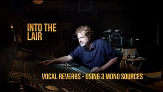 Get Great Vocal Reverbs Using 3 Mono Sources – Into The Lair #84