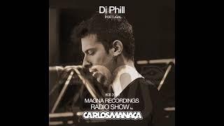 Magna Recordings Radio Show By Carlos Manaça #08 2019 | Special Guest Di Phill (Lisbon) Portugal