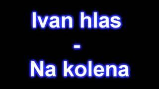 Ivan Hlas - Na kolena (original)