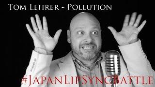 Pollution - By Tom Lehrer #JapanLipSyncBattle