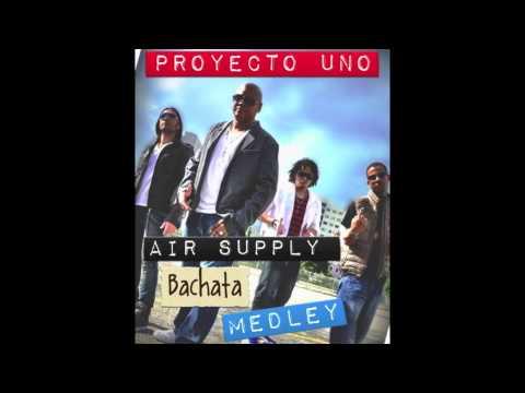 Proyecto Uno Airsupply Bachata Medley