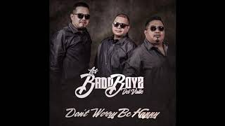 LOS BADD BOYZ DEL VALLE   DON'T WORRY BE HAPPY 2018