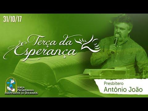 TERÇA DA ESPERANÇA - PRESB. ANTÔNIO JOÃO   - 20:00 HORAS - 31/10/17
