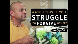 Watch this if you STRUGGLE to FORGIVE others by Gaur Gopal das